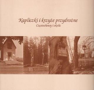 Okładka książki Kapliczki i krzyże przydrożne Częstochowy i okolic