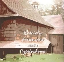 Okładka książki Kościoły drewniane okolic Częstochowy