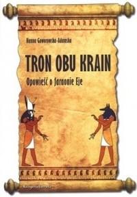 Okładka książki Tron obu krain. Opowieść o faraonie Eje