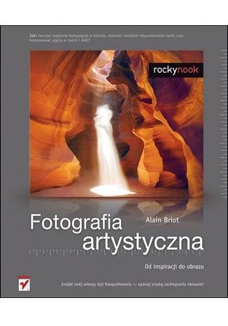 Okładka książki Fotografia artystyczna. Od inspiracji do obrazu.