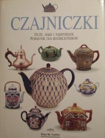 Okładka książki Czajniczki : duże, małe i najmniejsze : poradnik dla kolekcjonerów