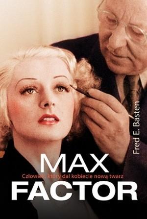 Okładka książki Max Factor. Człowiek, który dał kobiecie nową twarz