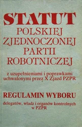 Okładka książki Statut Polskiej Zjednoczonej Partii Robotniczej z uzupełnieniami i poprawkami uchwalonymi przez X Zjazd PZPR. Regulamin wyboru delegatów, władz i organów kontrolnych w PZPR