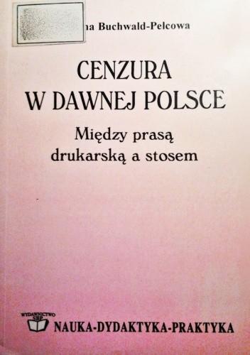 Okładka książki Cenzura w dawnej Polsce. Między prasą drukarską a stosem