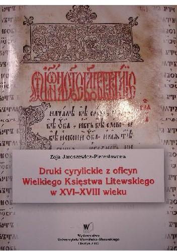 Okładka książki Druki cyrylickie z oficyn Wielkiego Księstwa Litewskiego w XVI-XVIII wieku