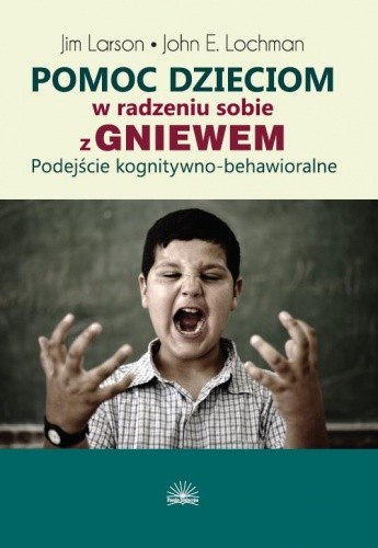 Okładka książki Pomoc dzieciom w radzeniu sobie z gniewem. Podejście poznawczo-behawioralne