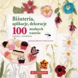 Okładka książki Biżuteria, aplikacje, dekoracje. 100 modnych wzorów. Ozdoby z koralików