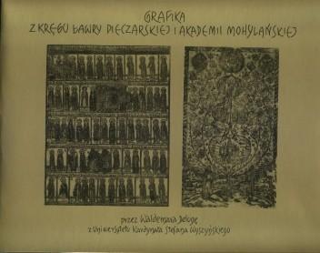 Okładka książki Grafika z kręgu Ławry Pieczarskiej i Akademii Mohylańskiej XVII i XVIII wieku