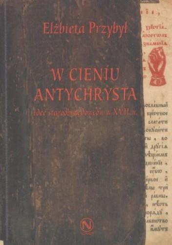 Okładka książki W cieniu Antychrysta: idee staroobrzędowców w XVII w.