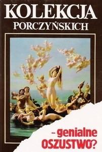 Okładka książki Kolekcja Porczyńskich - genialne oszustwo ?