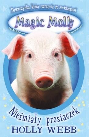 Okładka książki Magic Molly. Nieśmiały prosiaczek