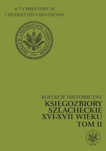 Okładka książki Księgozbiory szlacheckie XVI-XVII wieku