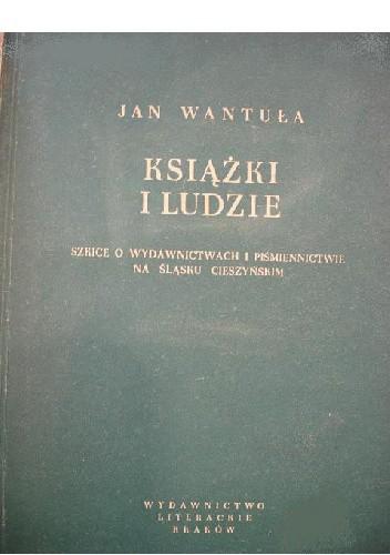 Okładka książki Książki i ludzie : szkice o wydawnictwach i piśmienictwie na Śląsku Cieszyńskim