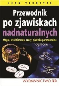 Okładka książki Przewodnik po zjawiskach nadnaturalnych. Magia, wróżbiarstwo, czary, zjawiska paranormalne