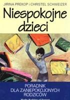 Okładka książki Niespokojne dzieci. Poradnik dla zaniepokojonych rodziców