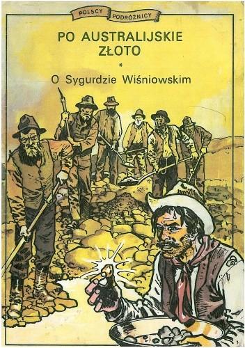 Okładka książki Po australijskie złoto. O Sygurdzie Wiśniowskim
