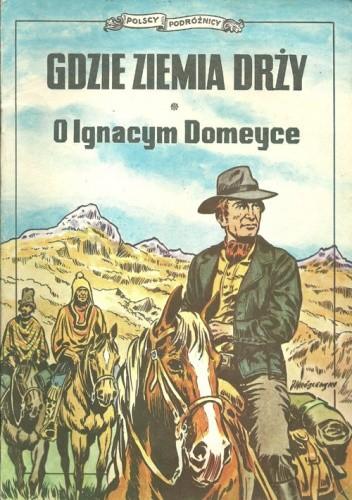 Okładka książki Gdzie ziemia drży. O Ignacym Domeyce