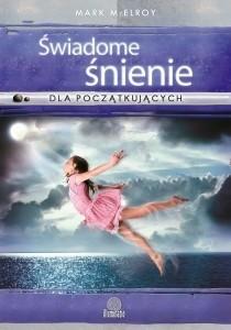 Okładka książki Świadome śnienie dla początkujących. Proste techniki tworzenia interaktywnych snów