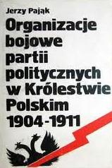Okładka książki Organizacje bojowe partii politycznych w Królestwie Polskim 1904-1911