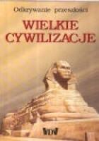 Wielkie cywilizacje. Odkrywanie przeszłości.
