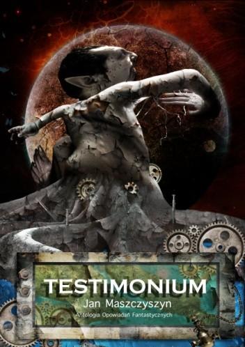 Okładka książki Testimonium. Antologia opowiadań fantastycznych