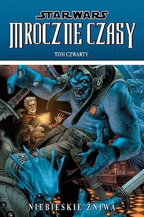 Okładka książki Star Wars: Mroczne Czasy. Tom 4: Niebieskie żniwa