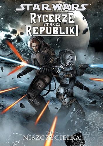 Okładka książki Star Wars: Rycerze Starej Republiki. Tom 8. Niszczycielka