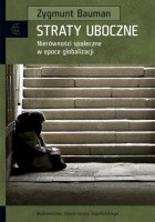 Straty uboczne. Nierówności społeczne w epoce globalizacji