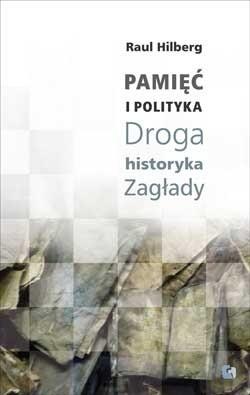 Okładka książki Pamięć i polityka. Droga historyka Zagłady