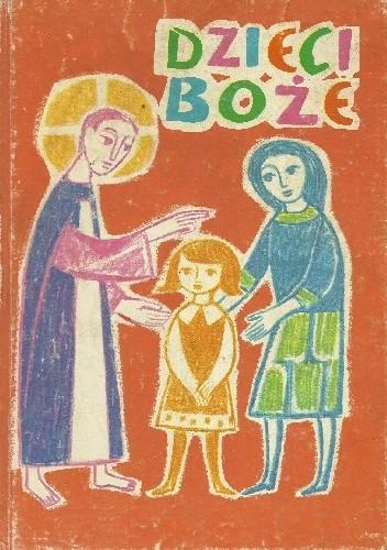 Okładka książki Dzieci Boże. Wprowadzenie do życia chrześcijańskiego w pierwszym roku nauczania szkolnego
