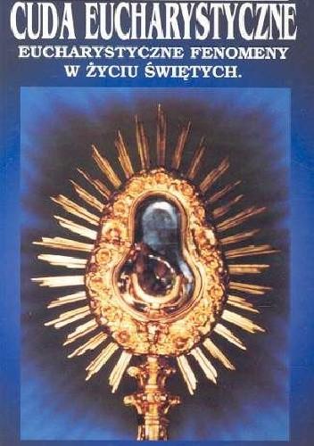 Okładka książki Cuda Eucharystyczne: Eucharystyczne fenomeny w życiu świętych