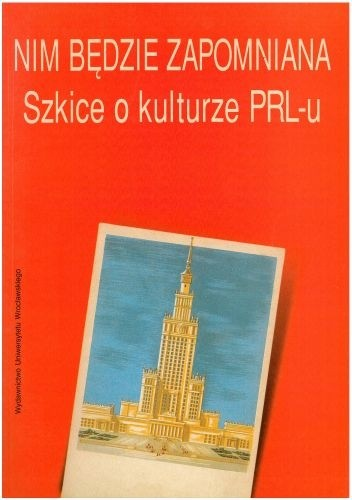 Okładka książki Nim będzie zapomniana. Szkice o kulturze PRL