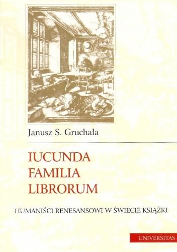 Okładka książki Iucunda familia librorum : humaniści renesansowi w świecie książki