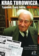 Krąg Turowicza. Tygodnik, czasy, ludzie: 1945-99 - Witold Bereś