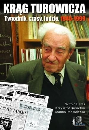 Okładka książki Krąg Turowicza. Tygodnik, czasy, ludzie: 1945-99