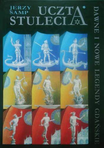 Okładka książki Uczta stulecia. Dawne i nowe legendy gdańskie