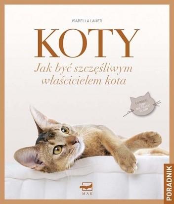Okładka książki Koty. Jak być szczęśliwym właścicielem kota