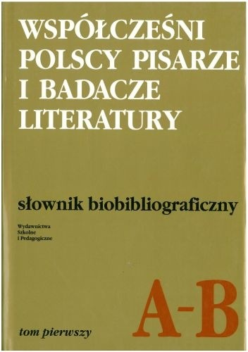 Okładka książki Współcześni polscy pisarze i badacze literatury. Słownik biobibliograficzny. Tom pierwszy A–B