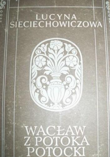 Okładka książki Wacław z Potoka Potocki