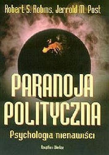 Okładka książki Paranoja Polityczna. Psychologia nienawiści.