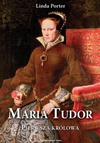 Okładka książki Maria Tudor. Pierwsza królowa