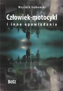 Okładka książki Człowiek-motocykl i inne opowiadania