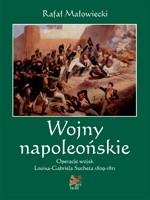Okładka książki Wojny napoleońskie. Tom I. Operacje wojsk Louisa-Gabriela Sucheta 1809-1811