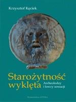 Okładka książki Starożytność wyklęta. Archeolodzy i łowcy sensacji
