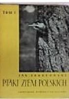 Ptaki ziem polskich. Tom 1