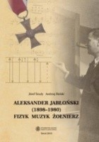 Aleksander Jabłoński (1898-1980). Fizyk, muzyk, żołnierz