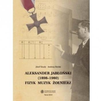Okładka książki Aleksander Jabłoński (1898-1980). Fizyk, muzyk, żołnierz