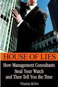 Okładka książki House of Lies: How Management Consultants Steal Your Watch Then Tell You the Time