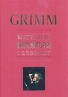 Bracia Grimm. Wszystkie baśnie i legendy