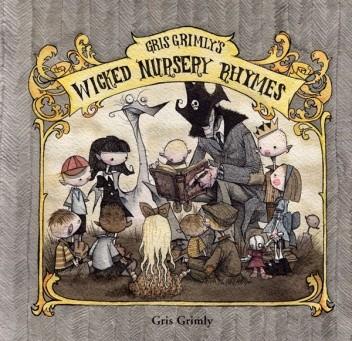 Okładka książki Gris Grimly's Wicked Nursery Rhymes